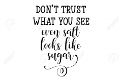 Don't trust that you see, even salt looks like sugar. Hand drawn lettering. Modern calligraphy. Ink illustration.